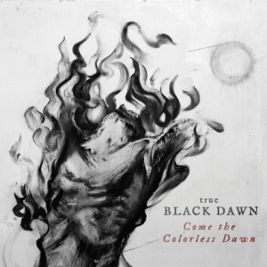 True_Black_Dawn_-_Come_the_Colorless_Dawn